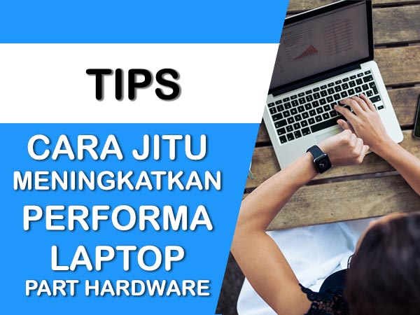 cara-jitu-meningkatkan-performa-laptop