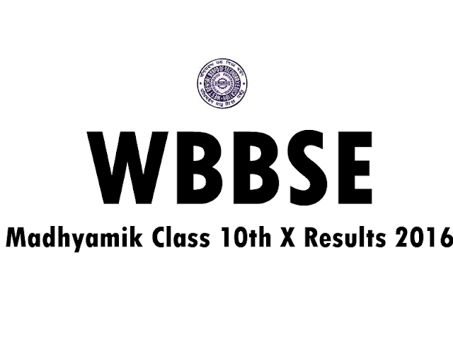 wbresults.nic.in ,WBBSE Class 10th Results, WBBSE, WB BSE Class X Results 2016, WBBSE Madhyamik Class 10th Results 2016 , Madhyamik Class X Results 2016, WBBSE Results date, WBBSE official website wbbse result 2016, wbresults.nic.in, West Bengal Madhyamik Result 2016 wbbse.org