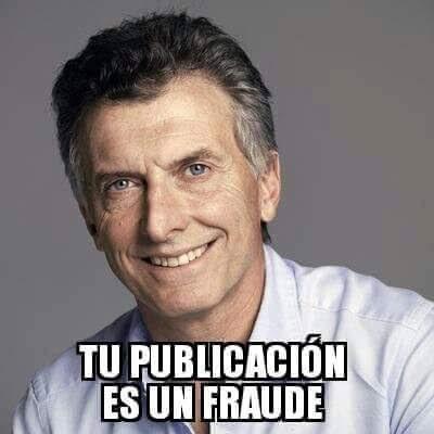 Tu publicacion es un fraude (Macri)