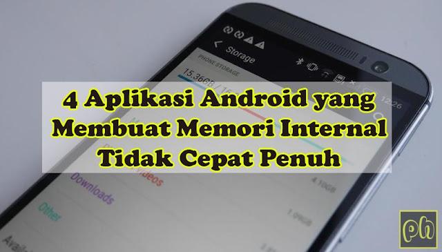 4 Aplikasi Android yang Membuat Memori Internal Tidak Cepat Penuh