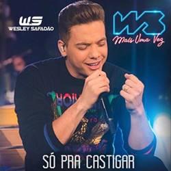 Baixar Música Só Pra Castigar - Wesley Safadão Mp3