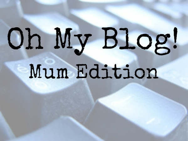 Oh My Blog - Mum Edition (Guest Post)