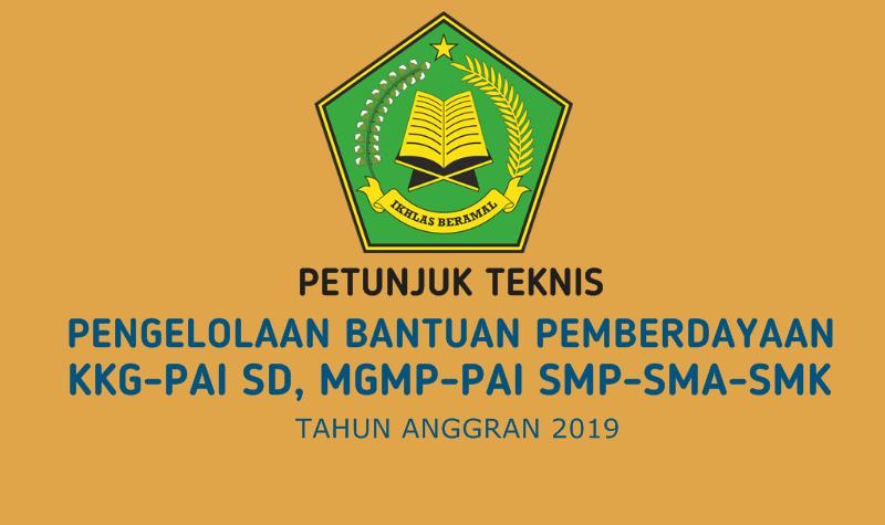 Juknis Pengelolaan Bantuan Pemberdayaan KKG-PAI SD, MGMP-PAI SMP-SMA-SMK 2019
