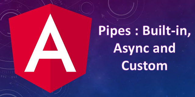 Builtin, Async and Custom Pipes