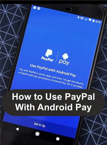 Here is How to Use PayPal With Android Pay, how to setup Android pay with Paypal