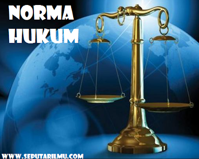 Pengertian, Tujuan, dan Fungsi Norma Hukum Terlengkap