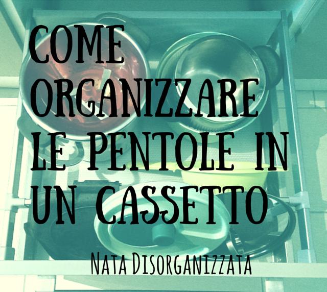 Nata Disorganizzata Come Organizzare Le Pentole In Un Cassetto