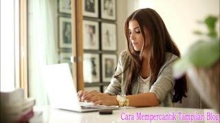 Cara Mempercantik Tampilan Blog di Blogger dengan Mudah