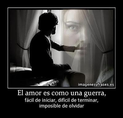 Resultado de imagen de el amor es como una guerra fácil de iniciar difícil de terminar imposible de olvidar
