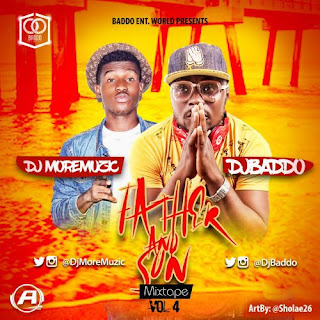 Mixtape: DJ MoreMuzic & DJ Baddo – Father & Son Mix Vol. 4