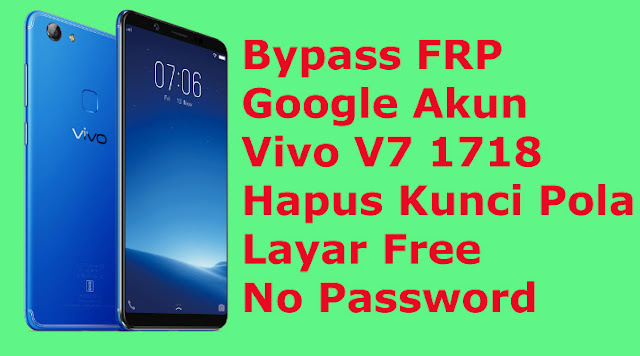 Cara Bypass FRP Google Akun Vivo V7 1718 Dan Hapus Kunci Pola Layar Free No Password