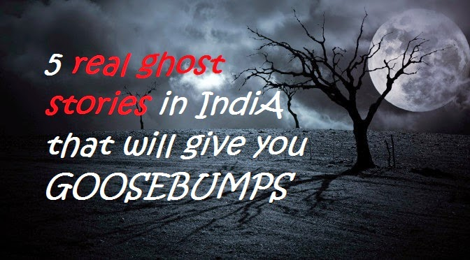 5 real ghost stories in india that will give you goosebumps