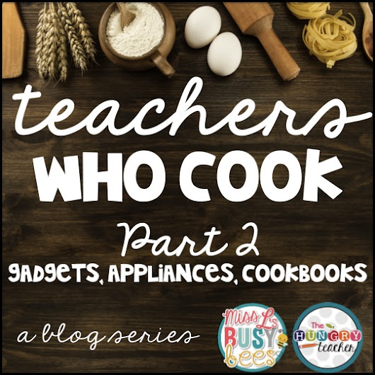 Teachers Who Cook: Gadgets, Appliances, and Cookbooks!