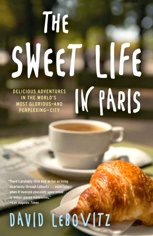 The Sweet Life in Paris by David Lebovitz