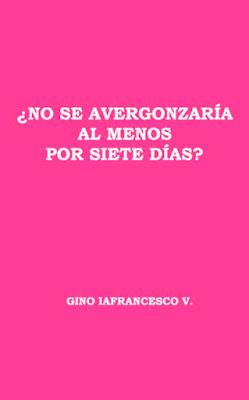 Gino Iafrancesco V.-No Se Avergonzaría Al Menos Por Siete Días-