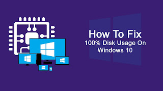 100% Disk Usage Fix Windows 10