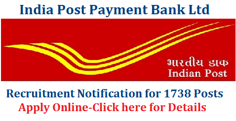 India Post Payment Bank IPPB Recruitment Notification for 1738 Posts- Apply Online Postal Dept of India inviting Online Application for Chief General Manager, Manager Asst Manger and other Posts india-post-payment-bank-ippb-recruitment-notification-1738-posts-apply-online-download-notification The India Post Payments Bank (IPPB) has been recently incorporated as a Public Limited Company under the Department of Posts with 100% GOI equity. IPPB will offer demand deposits such as savings and current accounts upto a balance of Rs 1 Lac, digitally enabled payments and remittance services of all kinds between entities and individuals and also provide access to third party financial services such as insurance, mutual funds, pension, credit products, forex, and more, in partnership with insurance companies, mutual fund houses, pension providers, banks, international money transfer organisations, etc.