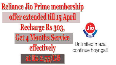 Reliance Jio Prime membership offer extended till 15 April, Recharge Rs 303, Get 4 Months Service effectively at Rs 2.55/GB 1