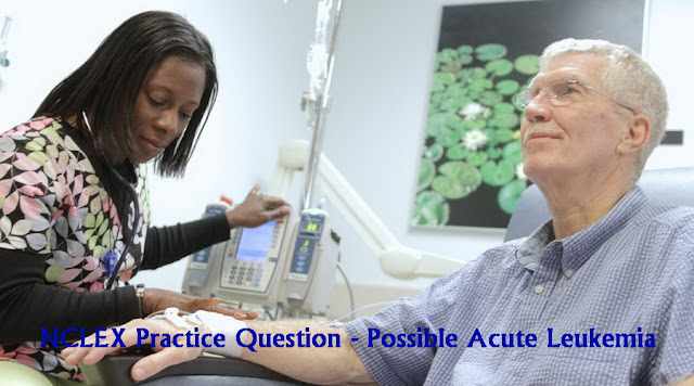 NCLEX Practice Question - Possible Acute Leukemia