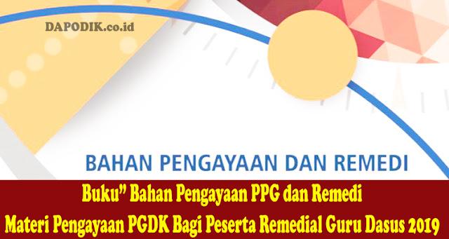 """Buku"""" Bahan Pengayaan PPG dan Remedi (Materi Pengayaan PGDK Bagi Peserta Remedial Guru Dasus 2019)."""