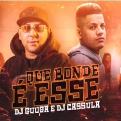 Que Bonde É Esse - DJ Guuga e DJ Cassula