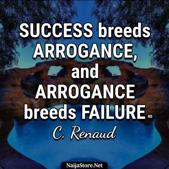 C. Renaud's Quote: Success breeds arrogance, and arrogance breeds failure - Motivational Quotes