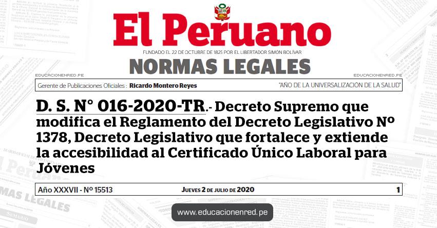 D. S. N° 016-2020-TR.- Decreto Supremo que modifica el Reglamento del Decreto Legislativo Nº 1378, Decreto Legislativo que fortalece y extiende la accesibilidad al Certificado Único Laboral para Jóvenes