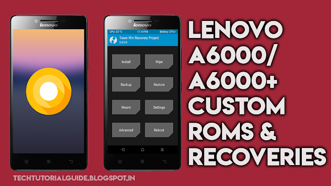 Lenovo A6000/A6000 Plus Custom ROMS & Custom Recoveries [ How To Video ] List