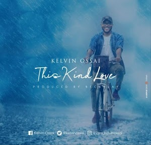 Download + Lyrics : This kind love by Kelvin Ossai