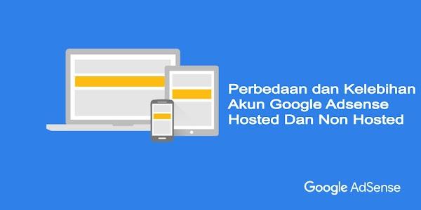 Perbedaan dan Kelebihan Akun Google Adsense Hosted Dan Non Hosted