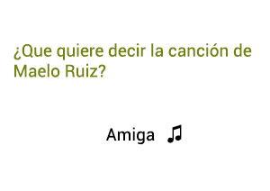 Significado de la canción Amiga Maelo Ruiz.