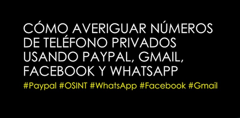 Cómo averiguar números de teléfono privados usando Paypal, Gmail, Facebook, Twitter y WhatsApp #Paypal #OSINT #WhatsApp #Facebook #Gmail
