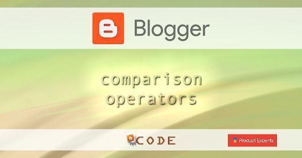 Blogger - Opérateurs de comparaison  / Comparison operators