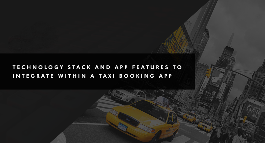 Technology stack and App features to integrate within a Taxi booking app