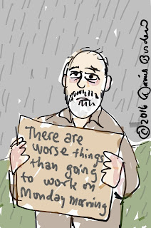 drawing by David Borden of a man in the rain holding a cardboard sign that reads: There are worse things than going to work on Monday morning