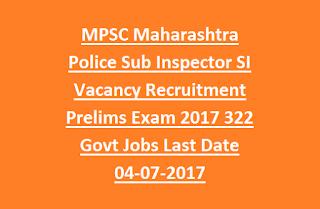 MPSC Maharashtra Police Sub Inspector SI Vacancy Recruitment Prelims Exam Notification 2017 322 Govt Jobs Last Date 04-07-2017