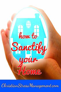 Christian spiritual warfare blog post How to sanctify your home