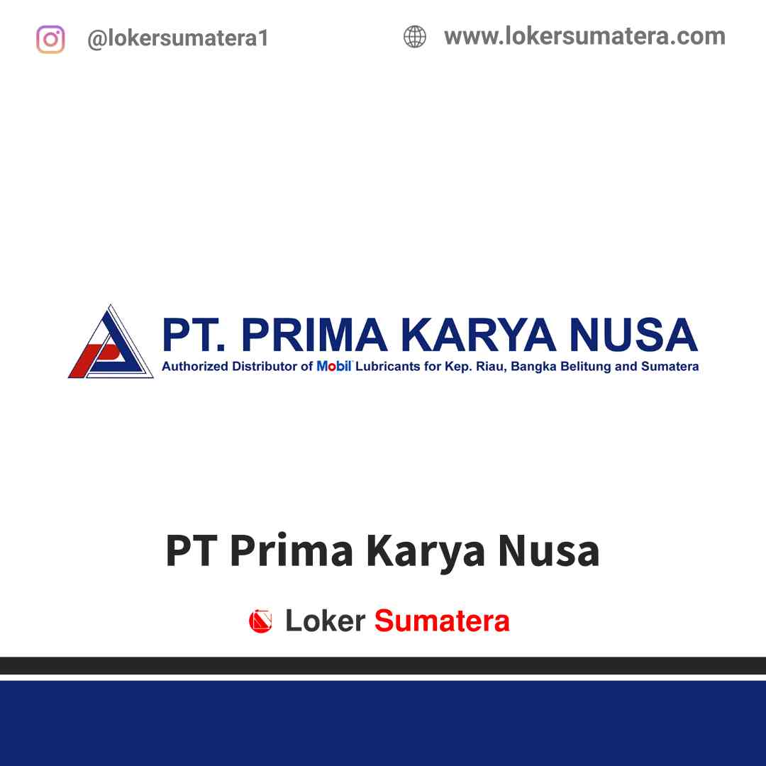 Lowongan Kerja Pekanbaru, PT Prima Karya Nusa Juli 2021