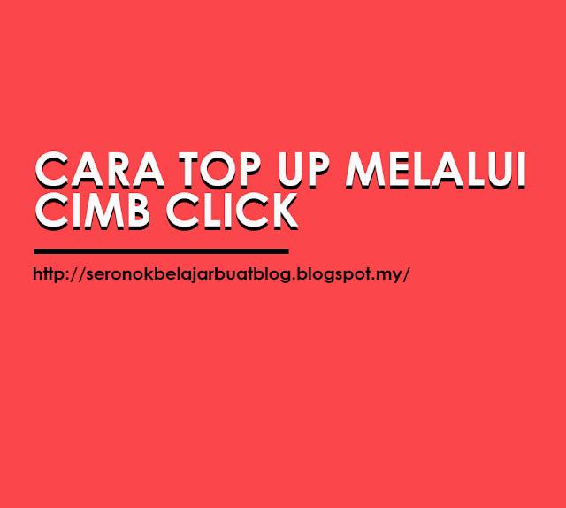 CARA TOP UP KREDIT HANDPHONE MENGGUNAKAN CIMB CLICK !