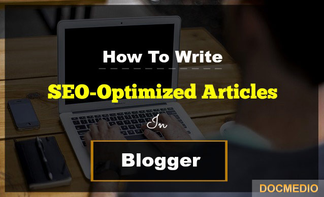 How To Write Perfect SEO-Optimized Articles In Blogger