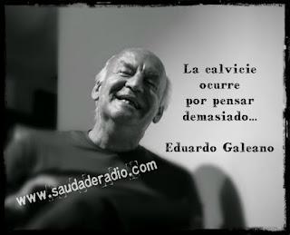 """""""La calvicie ocurre por pensar demasiado."""" Eduardo Galeano - El cazador de historias"""
