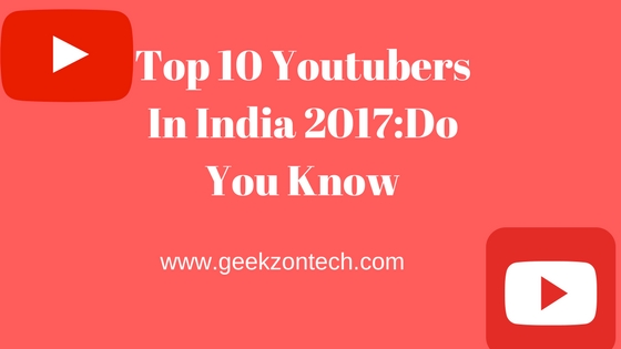 Top 10 Youtubers In India 2017Do You Know