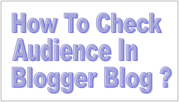 How To Check Audience In Blogger Blog ?
