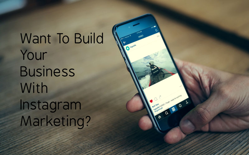 Build Your Business With Instagram Marketing