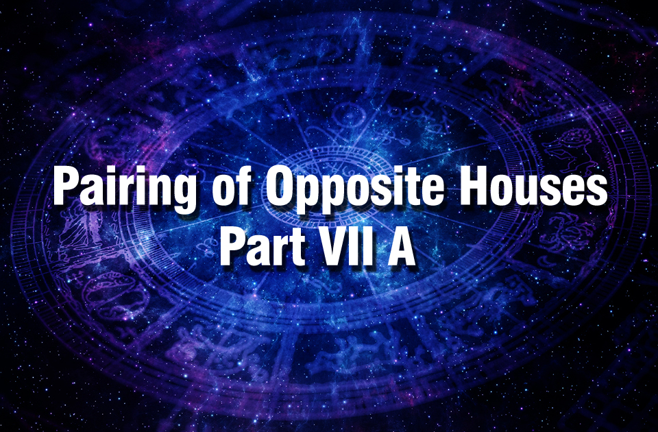 Pairing of Opposite Houses - Part VII A