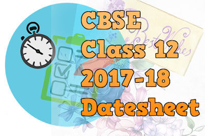 CBSE Class 12 - Final Examination Date Sheet - (2017-18) (#eduvictors)(#cbsenotes)