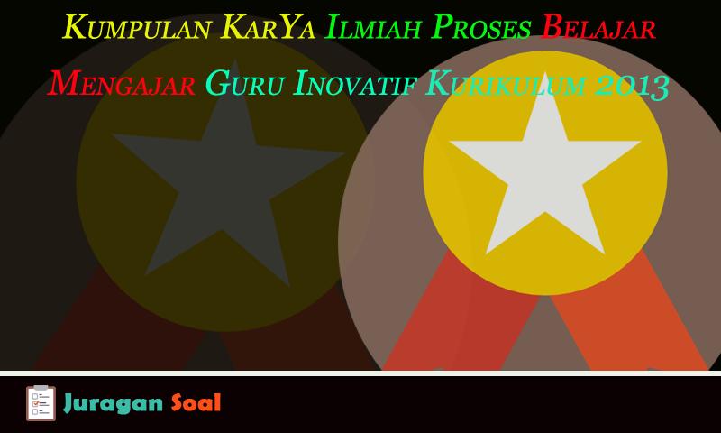 Kumpulan Contoh KarYa Inovatif Dalam (PBM) Guru Inovatif Kurikulum 2013 SD/MI PAUD/TK | Juragan Soal Ulangan Kurikulum 2013