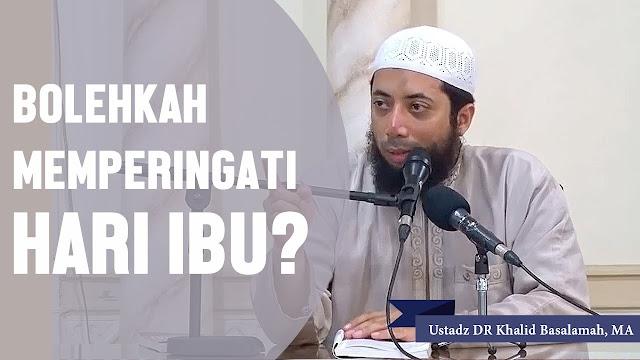 Menjawab Fatwa Khalid Basalamah yang Sebut Hari Ibu adalah Hari Nasrani