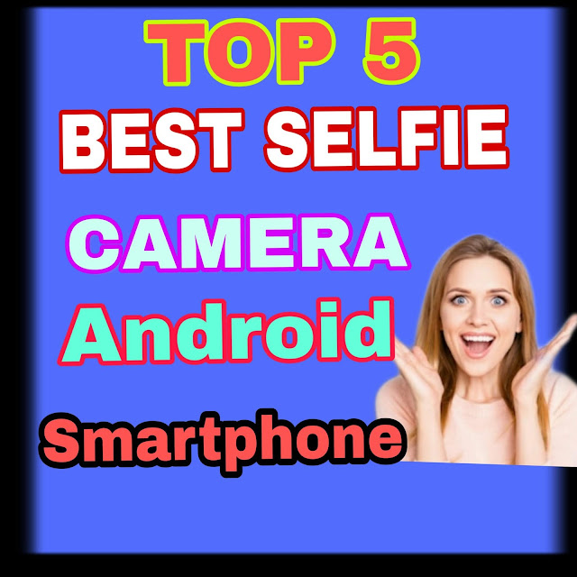 best selfie camera apps, Top 5 selfie camera apps for android phone || Best PlayStore selfie camera Apk (2018)-full guide in Hindi