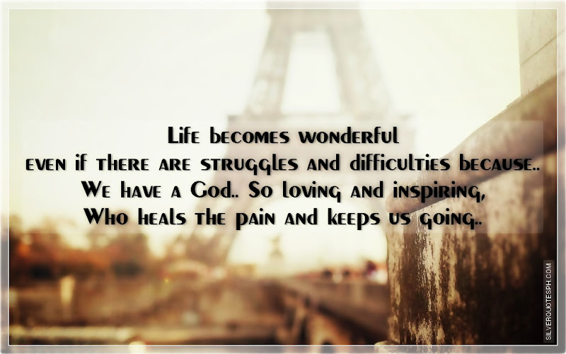 Life Becomes Wonderful Even If There Are Struggles And Difficulties, Picture Quotes, Love Quotes, Sad Quotes, Sweet Quotes, Birthday Quotes, Friendship Quotes, Inspirational Quotes, Tagalog Quotes